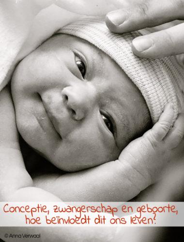 Conceptie, zwangerschap en geboorte, hoe beïnvloedt dit ons leven? - © Anna Verwaal