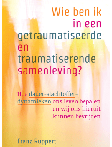 Wie ben ik in een getraumatiseerde en traumatiserende samenleving? • Franz Ruppert